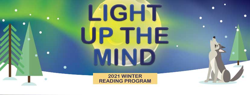 2021 Winter Reading Program: Light Up the Mind, snowy background with pine trees and a wolf